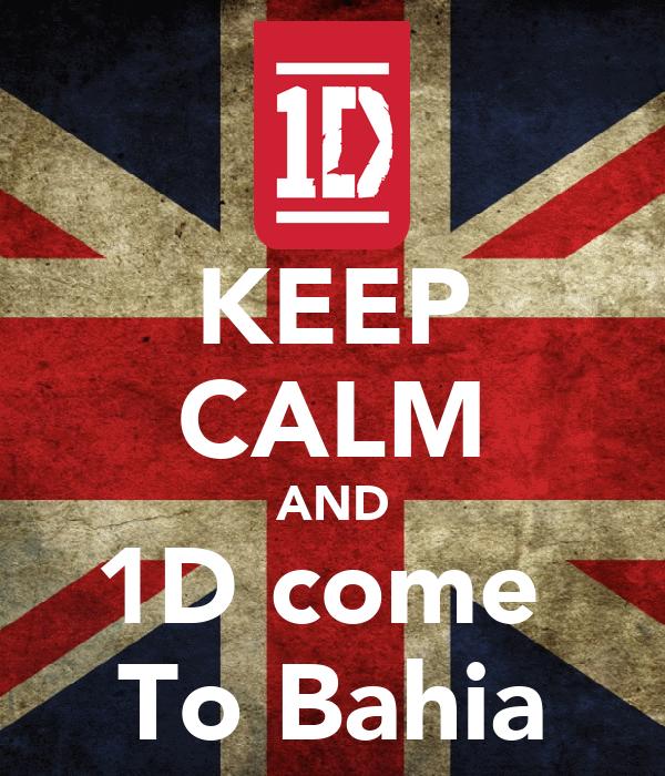 KEEP CALM AND 1D come  To Bahia