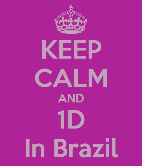 KEEP CALM AND 1D In Brazil