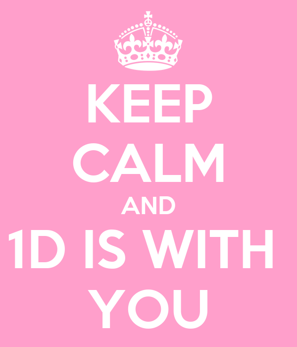 KEEP CALM AND 1D IS WITH  YOU
