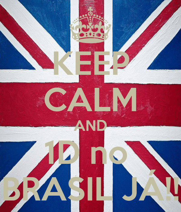 KEEP CALM AND 1D no  BRASIL JÁ!!