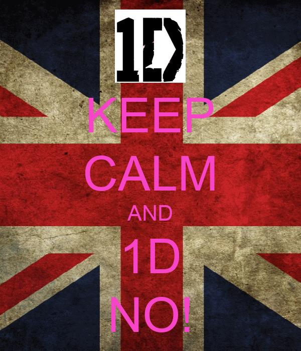 KEEP CALM AND 1D NO!