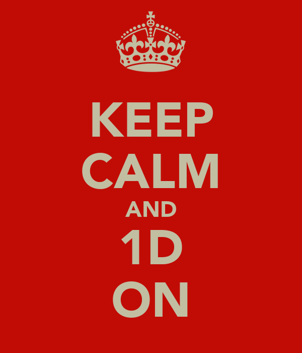 KEEP CALM AND 1D ON