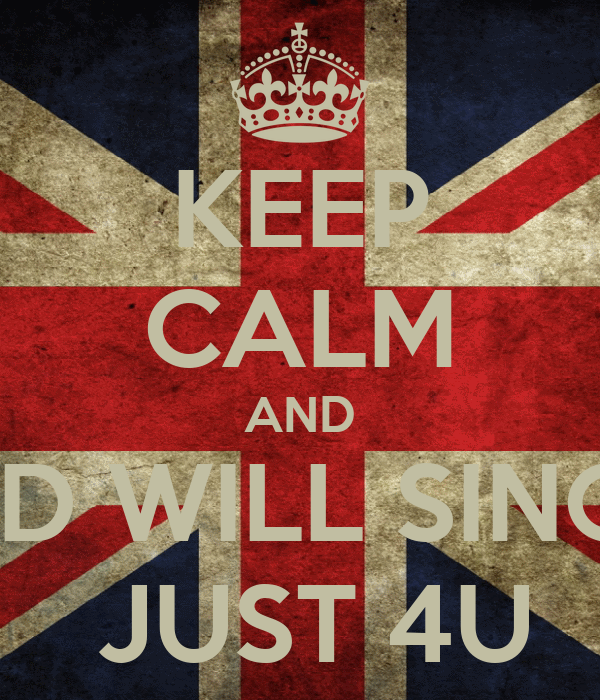KEEP CALM AND 1D WILL SING  JUST 4U