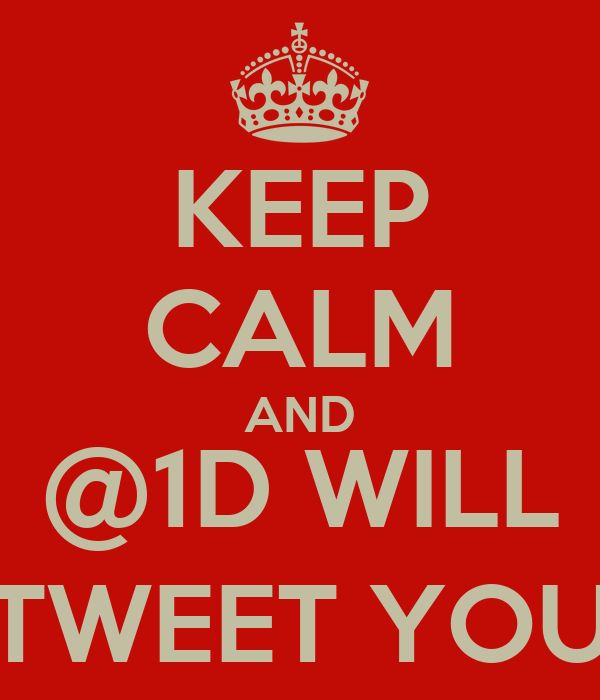 KEEP CALM AND @1D WILL TWEET YOU