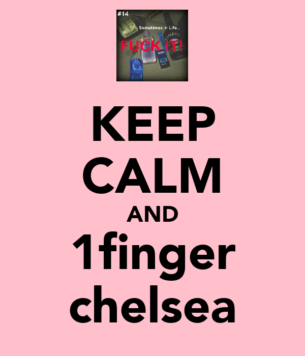 KEEP CALM AND 1finger chelsea