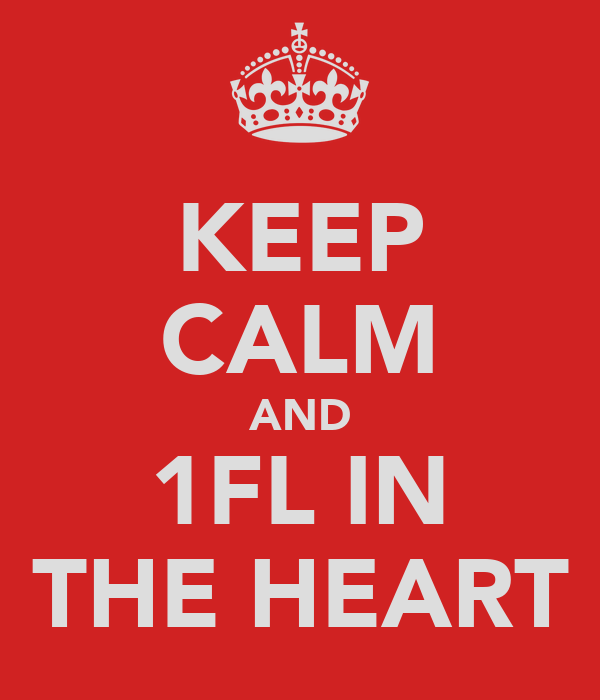 KEEP CALM AND 1FL IN THE HEART