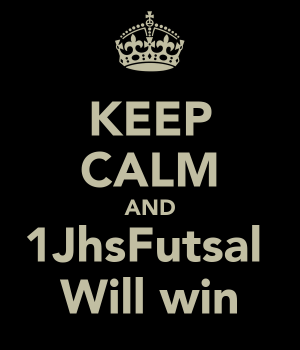 KEEP CALM AND 1JhsFutsal  Will win