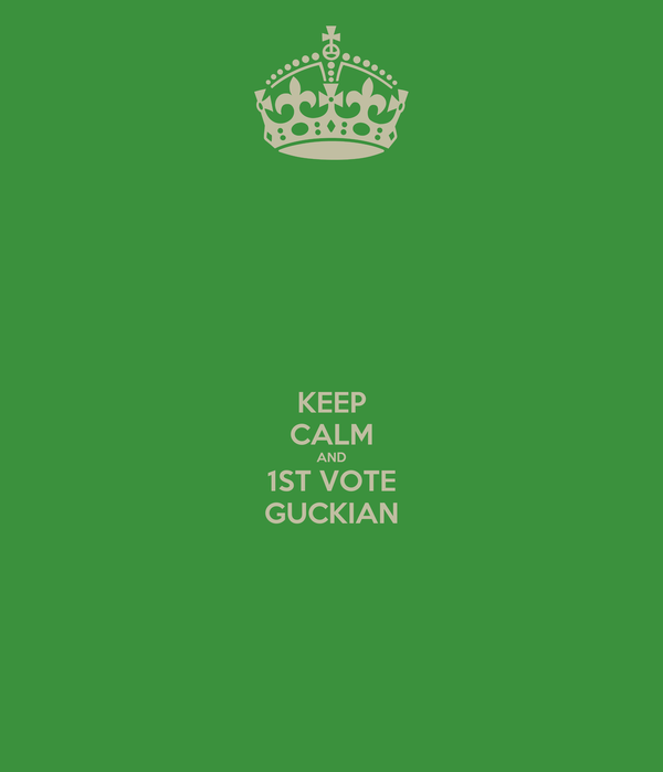 KEEP CALM AND 1ST VOTE GUCKIAN