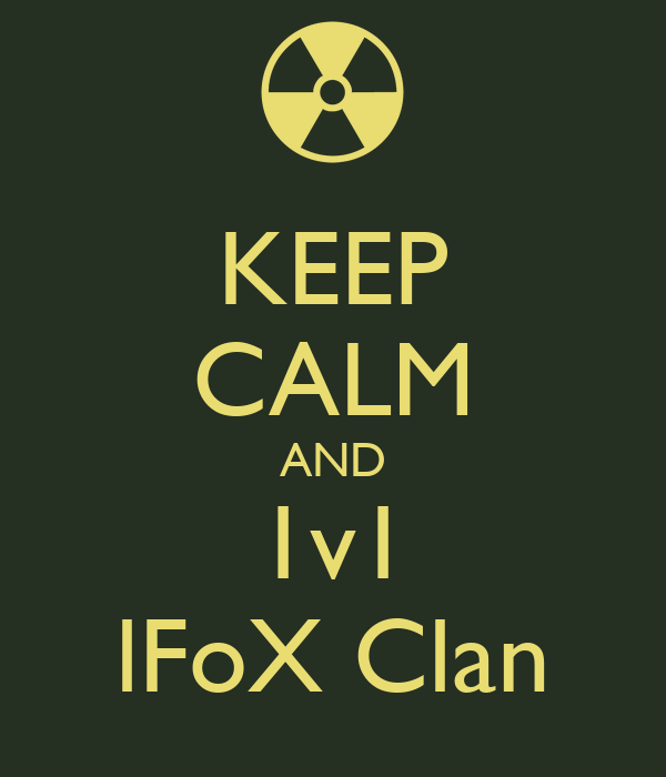 KEEP CALM AND 1v1 lFoX Clan