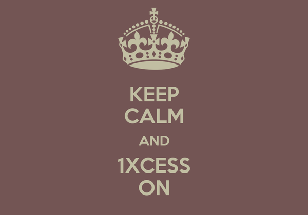 KEEP CALM AND 1XCESS ON