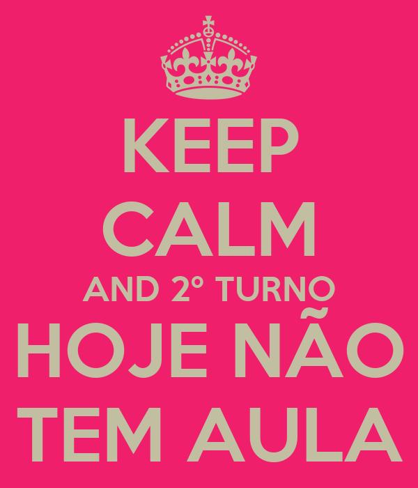 KEEP CALM AND 2º TURNO HOJE NÃO TEM AULA