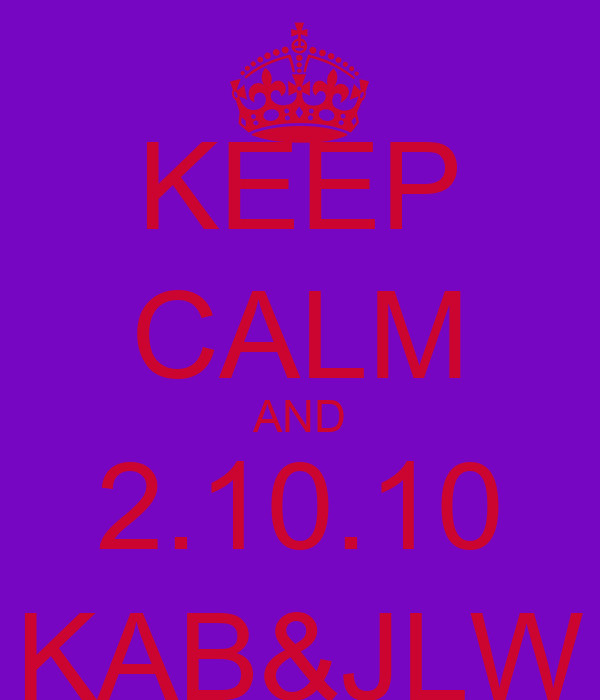 KEEP CALM AND 2.10.10 KAB&JLW