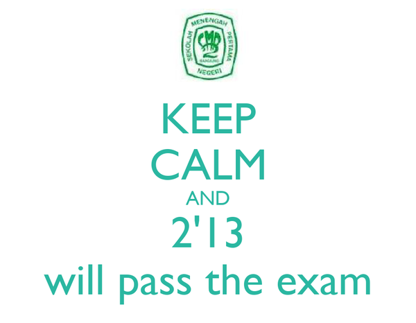 KEEP CALM AND 2'13 will pass the exam