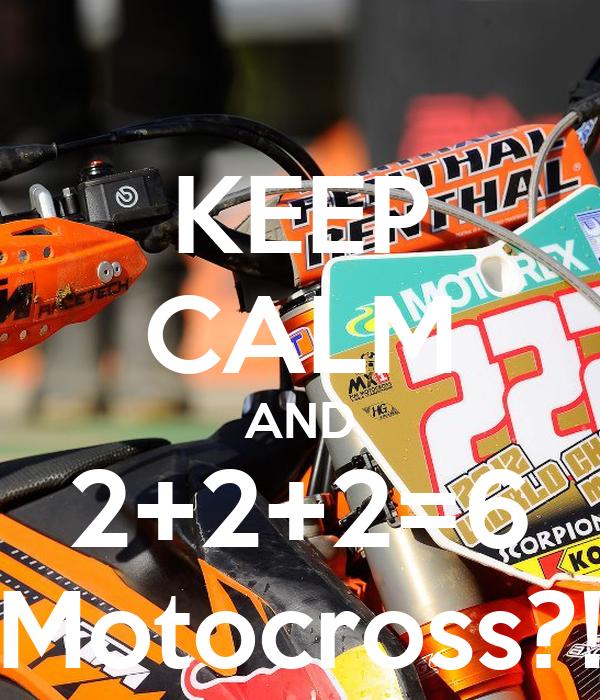 KEEP CALM AND 2+2+2=6 Motocross?!