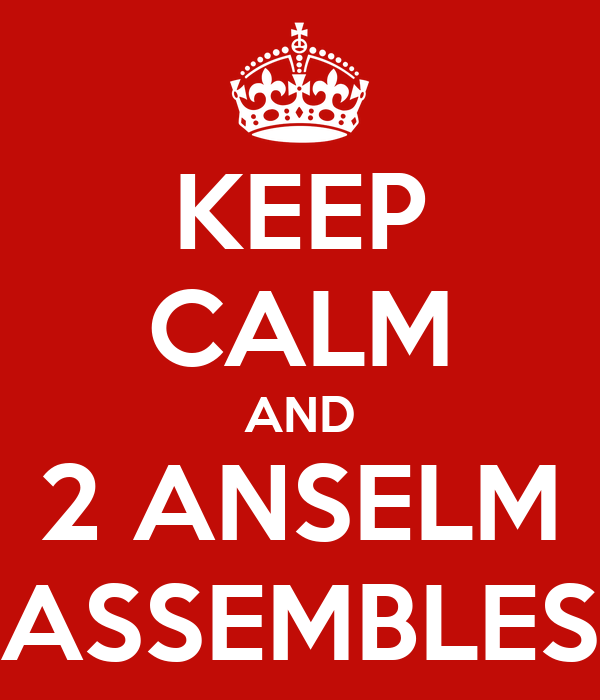 KEEP CALM AND 2 ANSELM ASSEMBLES