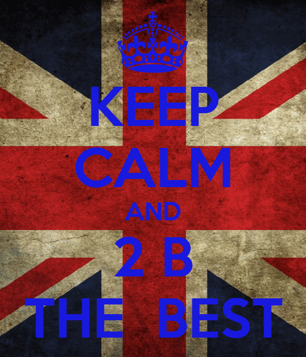 KEEP CALM AND 2 B THE  BEST