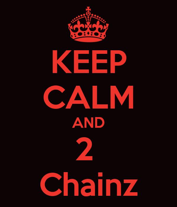 KEEP CALM AND 2  Chainz