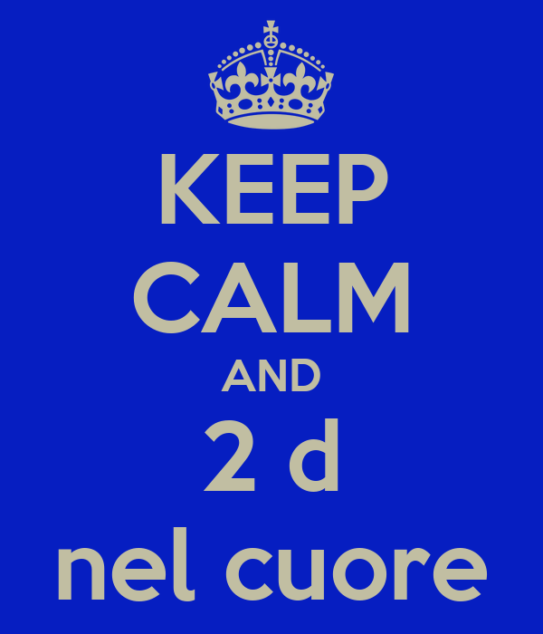 KEEP CALM AND 2 d nel cuore