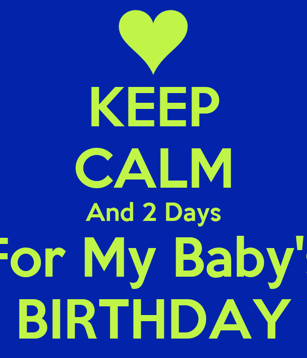 KEEP CALM And 2 Days For My Baby's BIRTHDAY