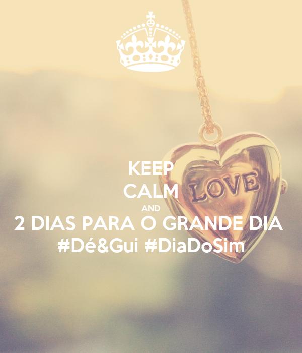 KEEP CALM AND 2 DIAS PARA O GRANDE DIA  #Dé&Gui #DiaDoSim