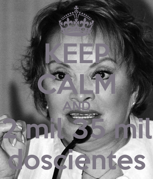 KEEP CALM AND 2 mil 35 mil doscientes