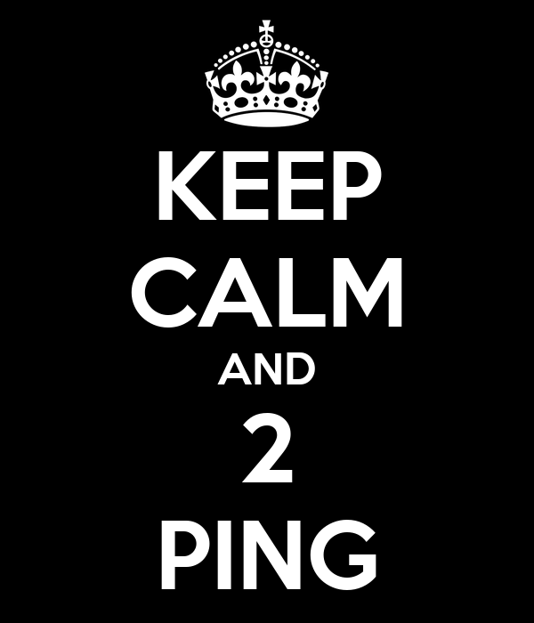 KEEP CALM AND 2 PING