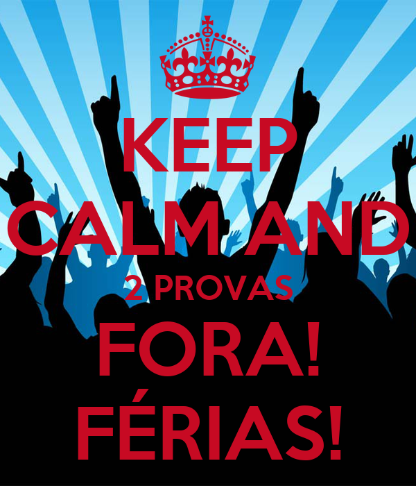 KEEP CALM AND 2 PROVAS FORA! FÉRIAS!