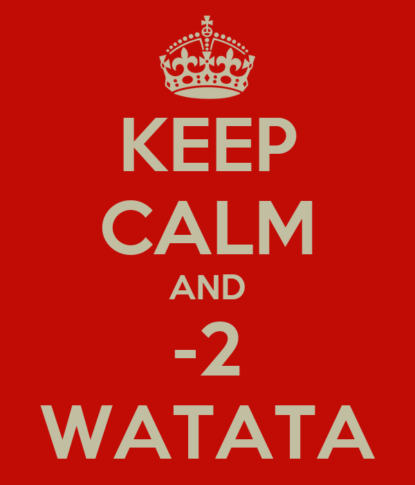 KEEP CALM AND -2 WATATA