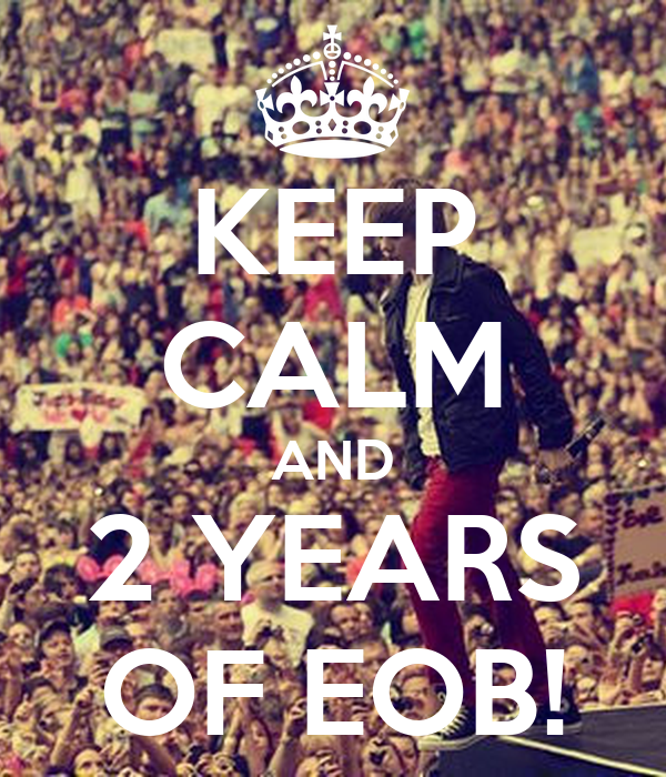 KEEP CALM AND 2 YEARS OF EOB!