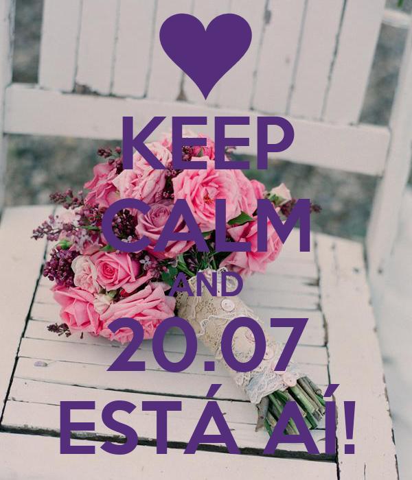 KEEP CALM AND 20.07 ESTÁ AÍ!