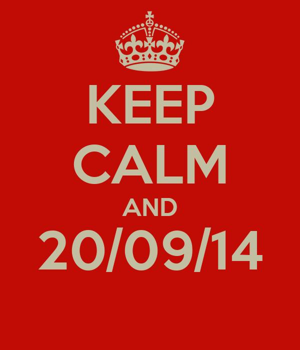 KEEP CALM AND 20/09/14