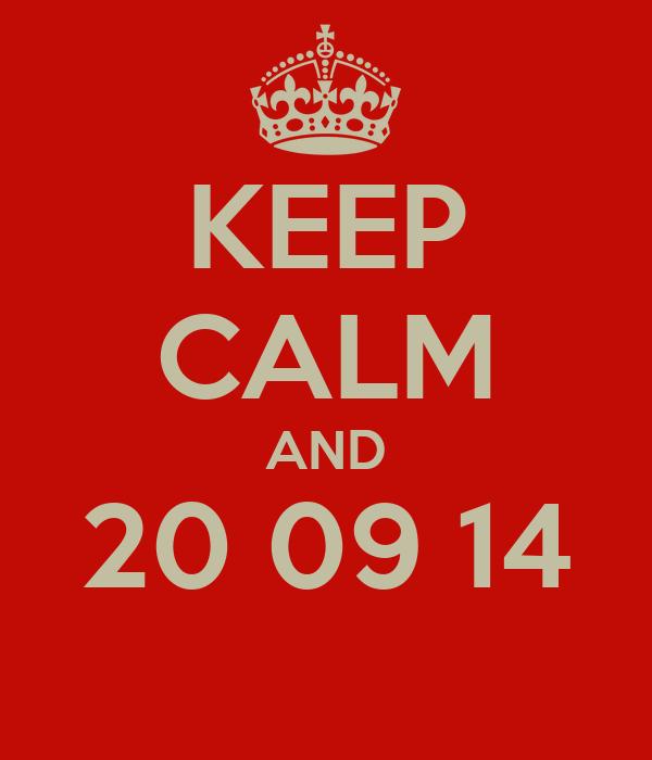 KEEP CALM AND 20 09 14