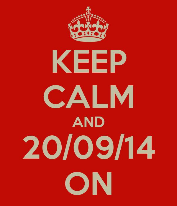 KEEP CALM AND 20/09/14 ON