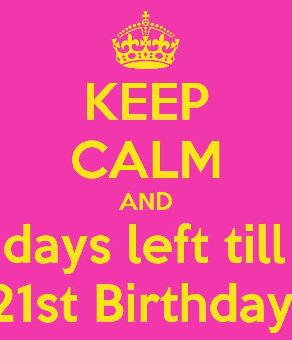 KEEP CALM AND 20 days left till my 21st Birthday