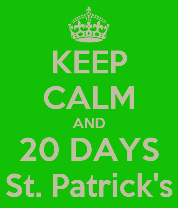 KEEP CALM AND 20 DAYS St. Patrick's