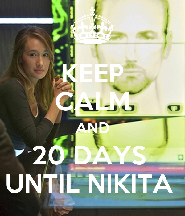 KEEP CALM AND 20 DAYS  UNTIL NIKITA