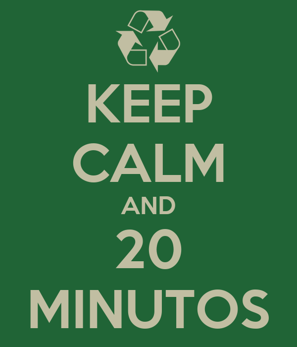 KEEP CALM AND 20 MINUTOS