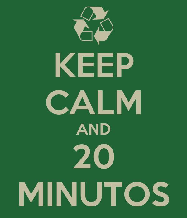 KEEP CALM AND 20 MINUTOS