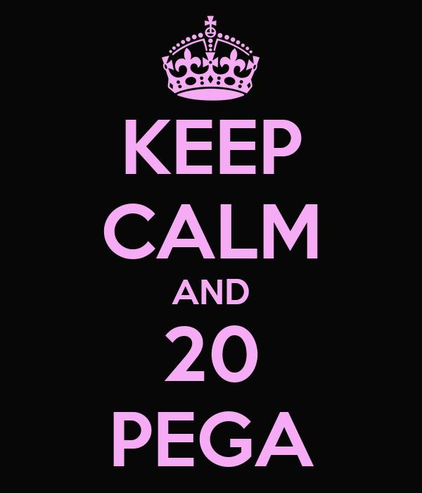 KEEP CALM AND 20 PEGA