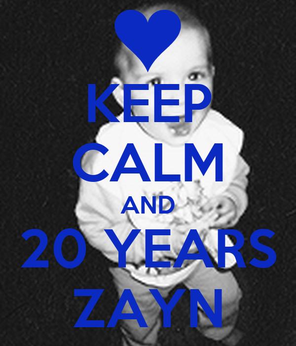 KEEP CALM AND 20 YEARS ZAYN