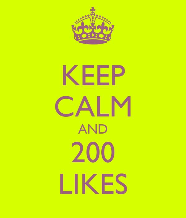 KEEP CALM AND 200 LIKES