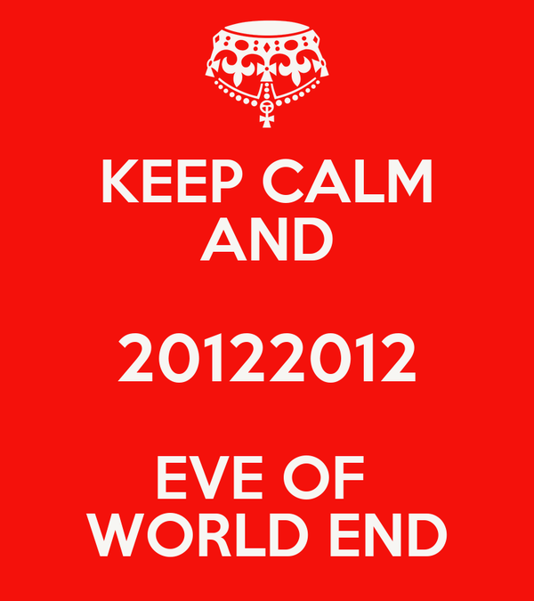 KEEP CALM AND 20122012 EVE OF  WORLD END