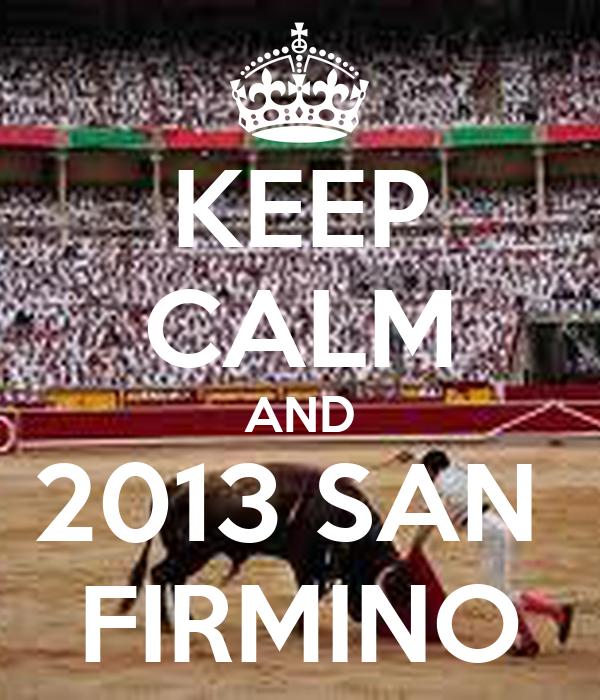 KEEP CALM AND 2013 SAN  FIRMINO