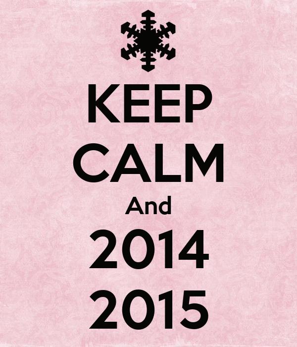 KEEP CALM And 2014 2015