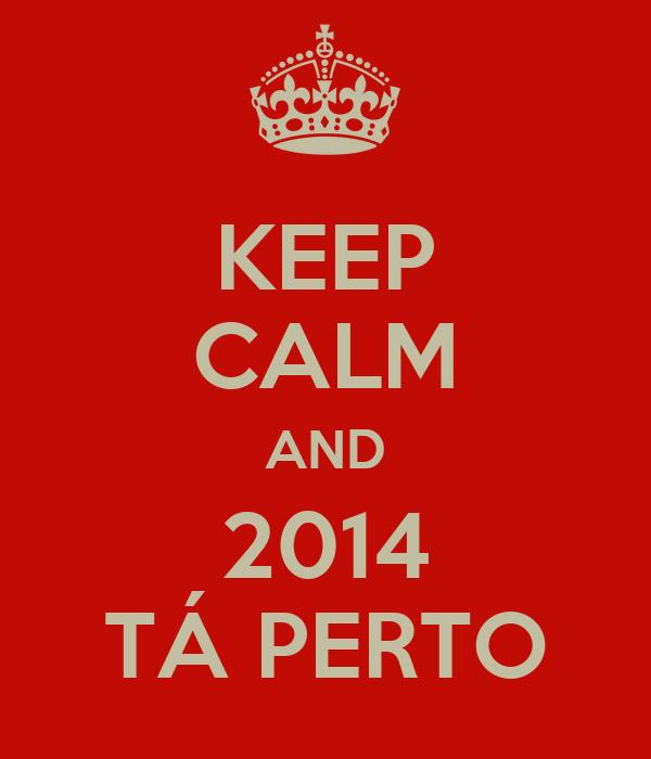 KEEP CALM AND 2014 TÁ PERTO