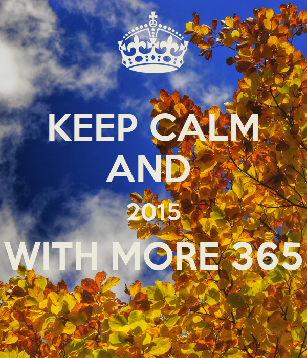 KEEP CALM AND  2015 WITH MORE 365
