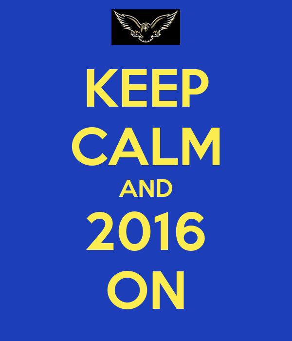 KEEP CALM AND 2016 ON