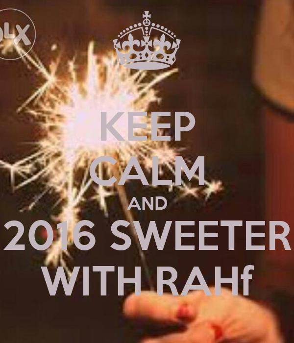 KEEP CALM AND 2016 SWEETER WITH RAHf