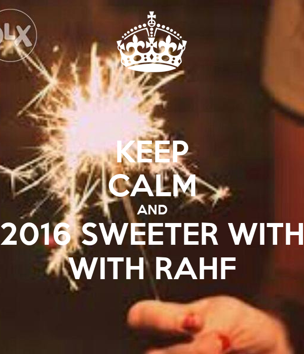KEEP CALM AND 2016 SWEETER WITH WITH RAHF