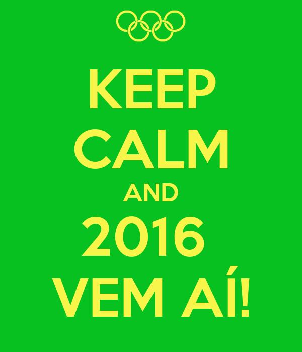 KEEP CALM AND 2016  VEM AÍ!